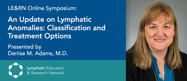An Update on Lymphatic Anomalies: Classification and Treatment Options, with Denise Adams, MD