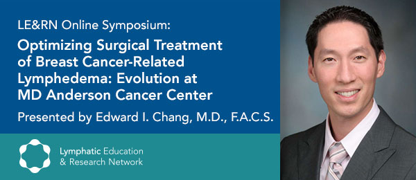 Optimizing Surgical Treatment of Breast Cancer Related LE, with Dr. Edward Chang