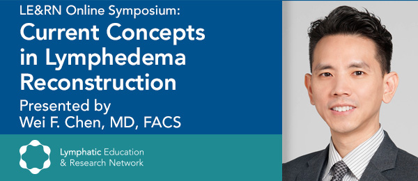 """Current Concepts in Lymphedema Reconstruction,"" a free webinar presented by Dr. Wei F. Chen"