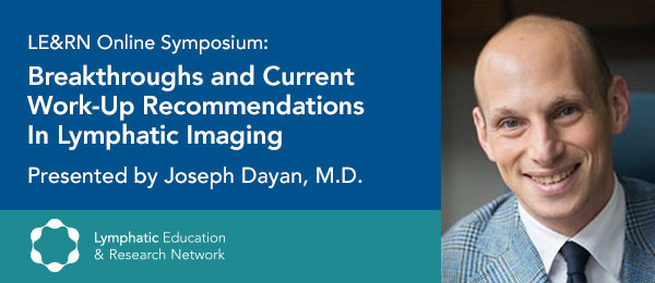 Breakthroughs and current work-up recommendations in lymphatic imaging with Dr. Joseph Dayan