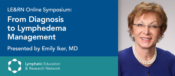 """From Diagnosis to Lymphedema Management,"" a free Livestream Symposium with Dr. Emily Iker"
