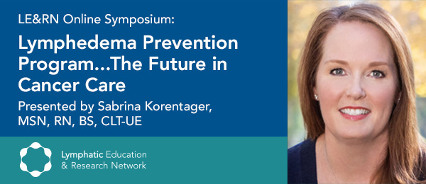 "UPCOMING SYMPOSIUM: ""Lymphedema Prevention Program…The Future in Cancer Care"""