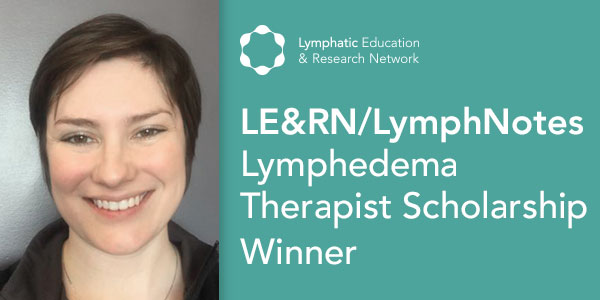 Meet Lauren Zwikelmaier (PT, DPT, CLT), LE&RN/Lymph Notes Lymphedema Therapist Scholarship Winner