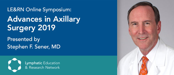 Advances in Axillary Surgery 2019, presented by Stephen F. Sener, M.D.